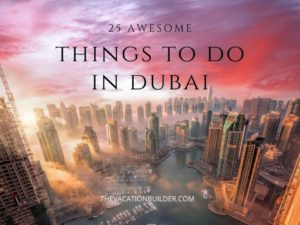 25 Awesome Things to do in Dubai | The Vacation Builder