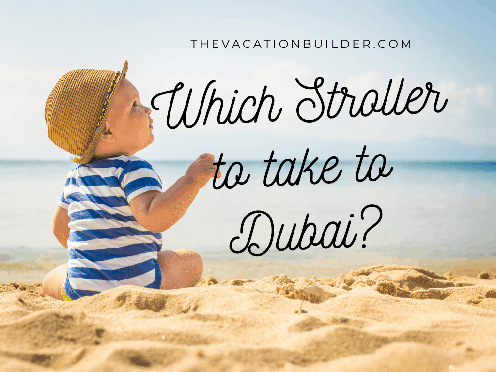 What Stroller to Take to Dubai   The Vacation Builder