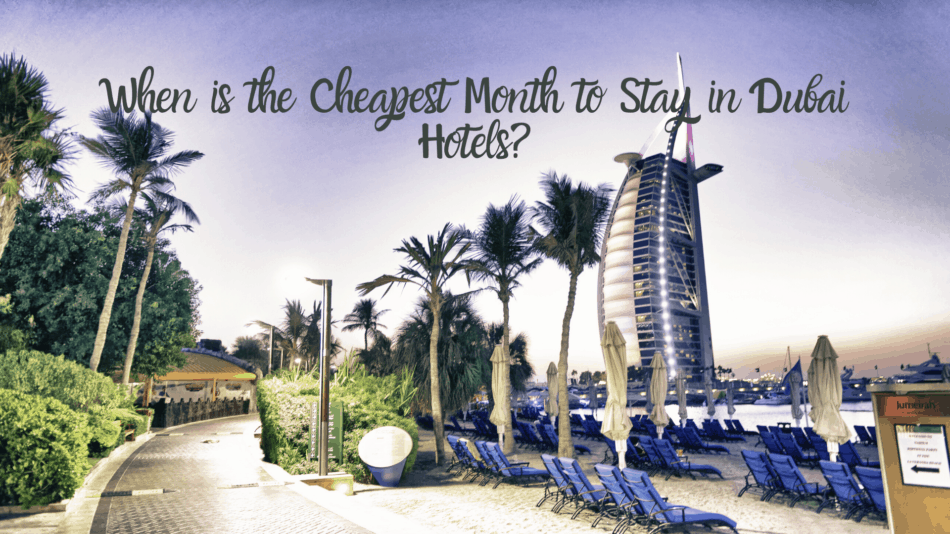 When is the Cheapest Month to Stay in Dubai?