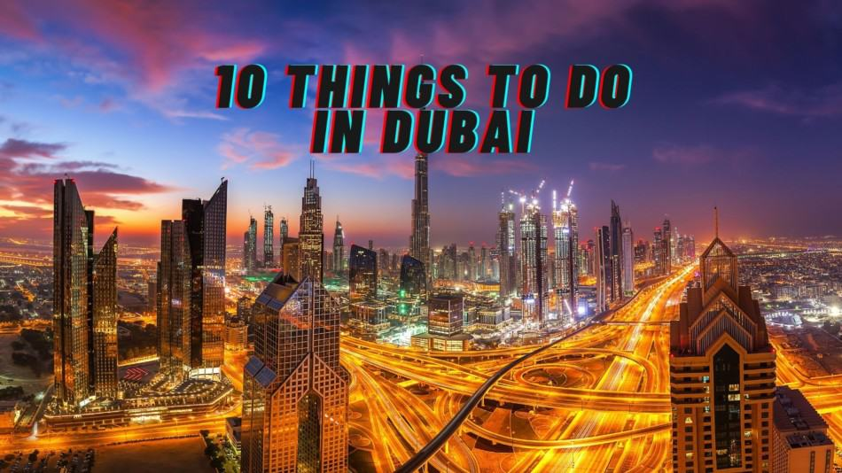 The 10 Best Things to do in Dubai   The Vacation Builder