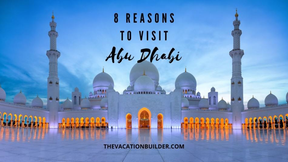 8 Reasons to Visit Abu Dhabi | The Vacation Builder