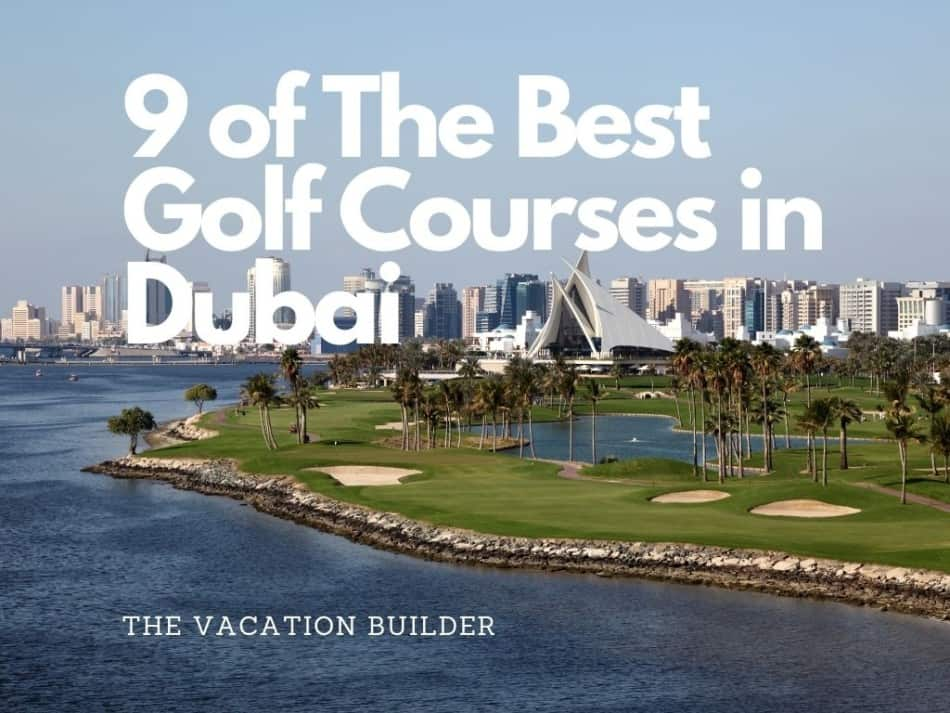Best Golf Courses in Dubai | The Vacation Builder