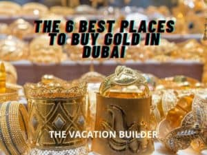 Best Places to Buy Gold in Dubai | The Vacation Builder