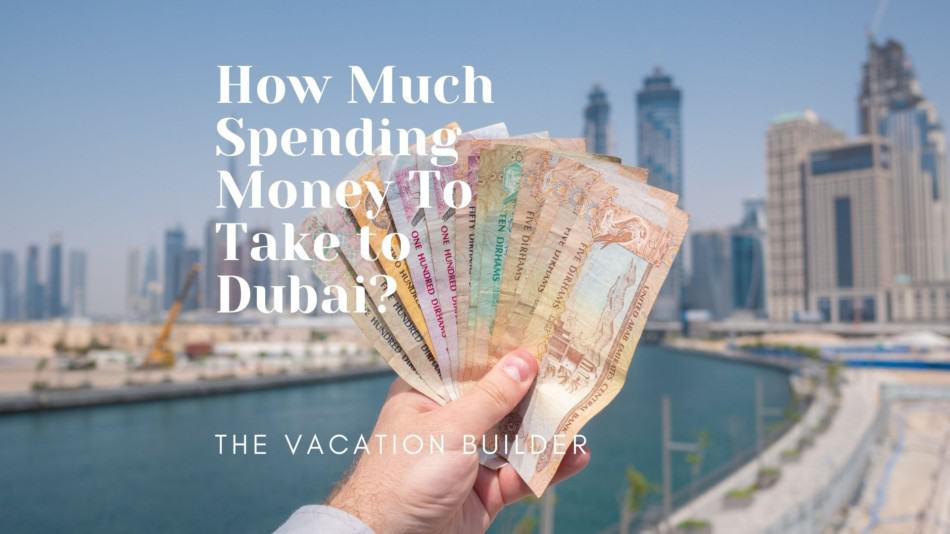 How Much Spending Money to Take to Dubai