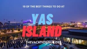 Best Things to do at Yas Island Abu Dhabi   The Vacation Builder