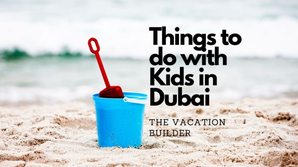 31 Things to do with Kids in Dubai   The Vacation Builder