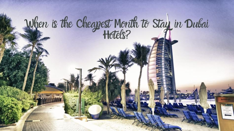 When is the Cheapest Month to Stay in Dubai Hotels | The Vacation Builder