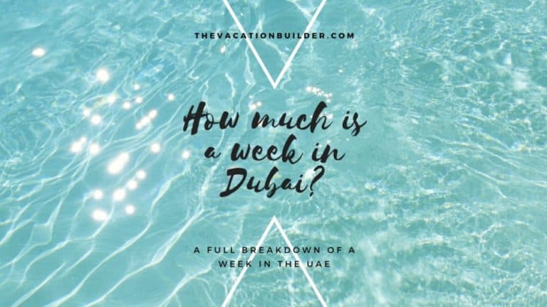 How Much is a Week in Dubai | The Vacation Builder