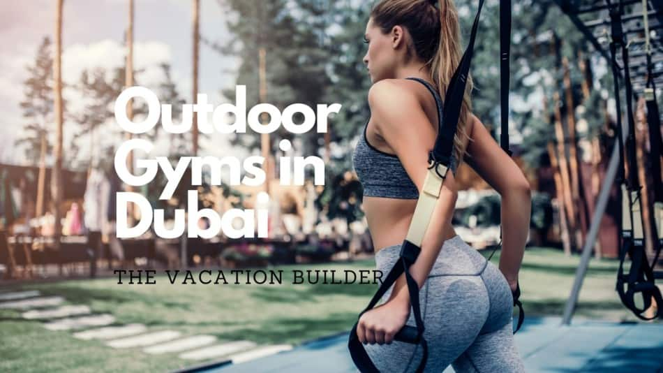 Outdoor Gyms in Dubai   The Vacation Builder
