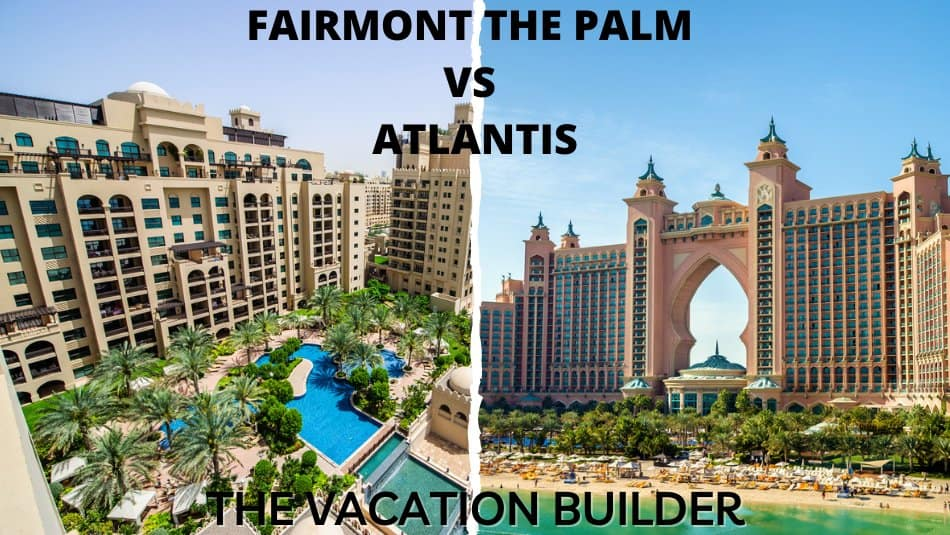 Fairmont The Palm or Atlantis - Which is Better