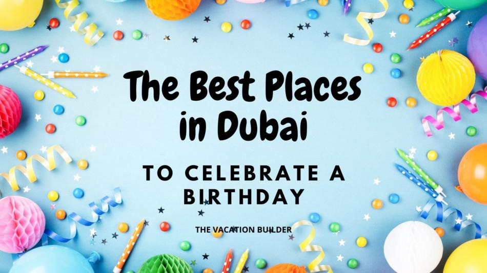 Best Places in Dubai to Celebrate a Birthday