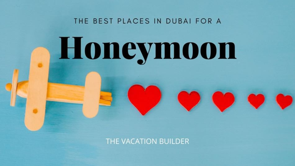 10 Best Places in Dubai for a Honeymoon