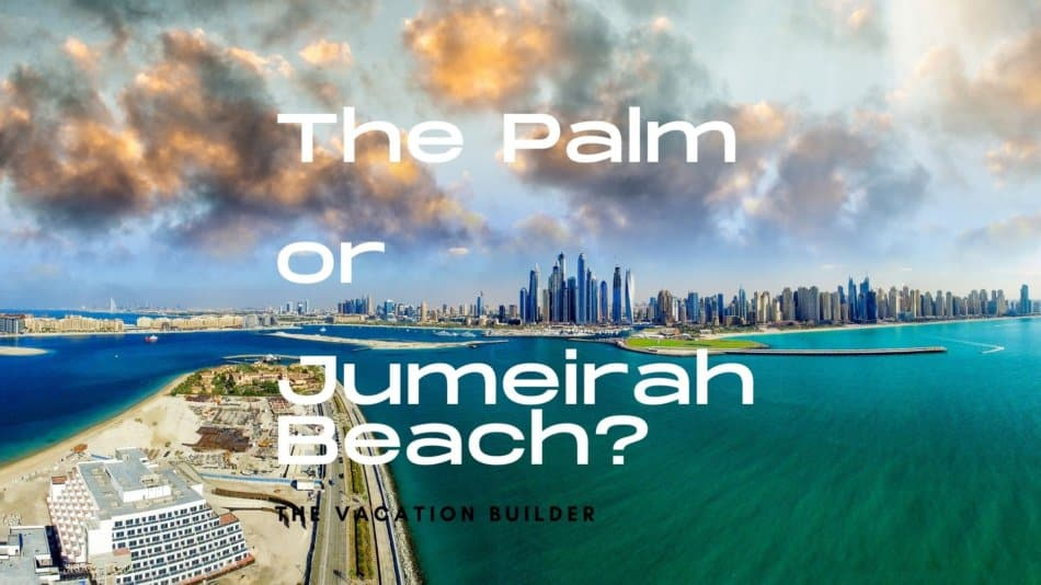 The Palm or Jumeirah Beach - Where is Better to Stay