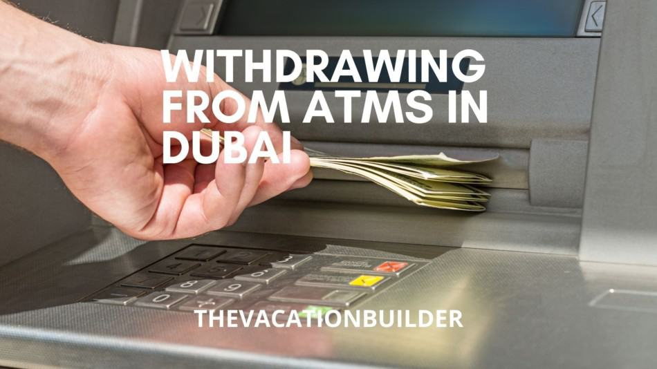 Withdrawing From ATMs in Dubai