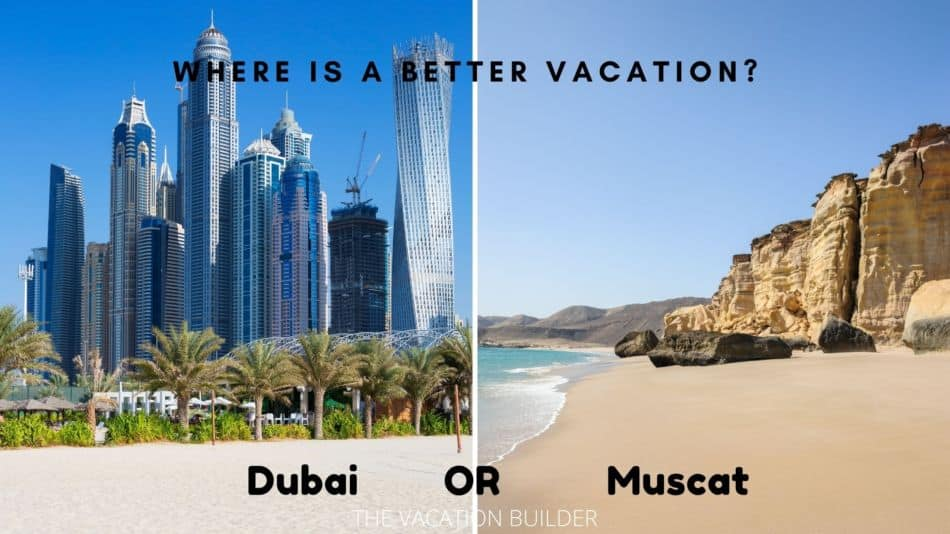 Dubai or Muscan - Where is Better for a Vacation