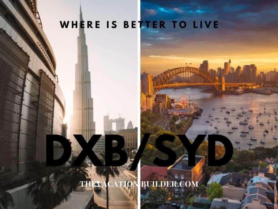Dubai or Sydney - Where is Better to Live   The Vacation Builder