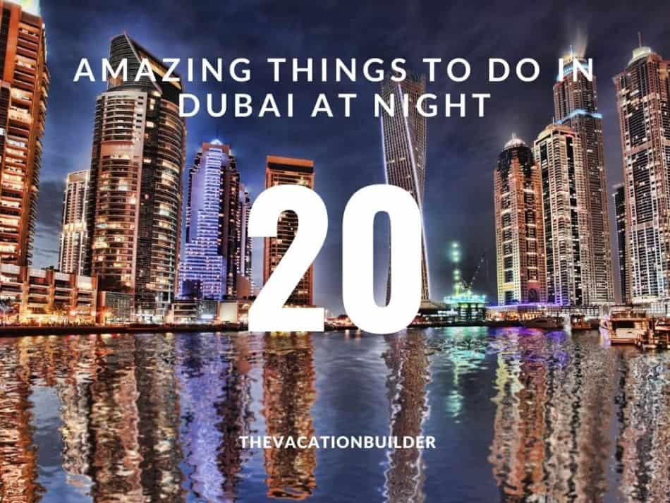 20 Amazing Things to do in Dubai at Night | The Vacation Builder