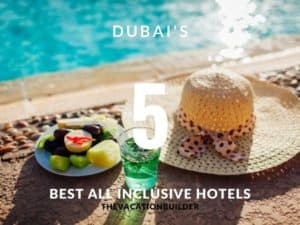 Dubai's 5 Best All Inclusive Resorts   The Vacation Builder