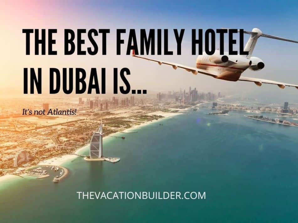 What is the Best Family Hotel in Dubai   The Vacation Builder