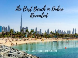 The Best Beach in Dubai - Revealed | The Vacation Builder