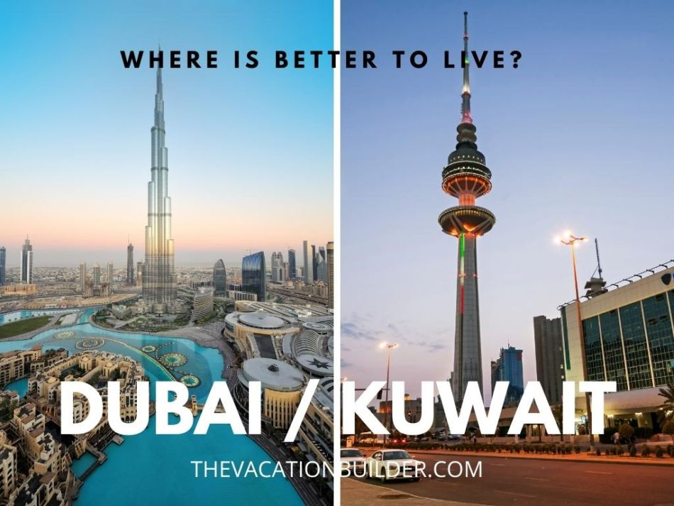 Dubai vs Kuwait - Where is Better to Live | The Vacation Builder
