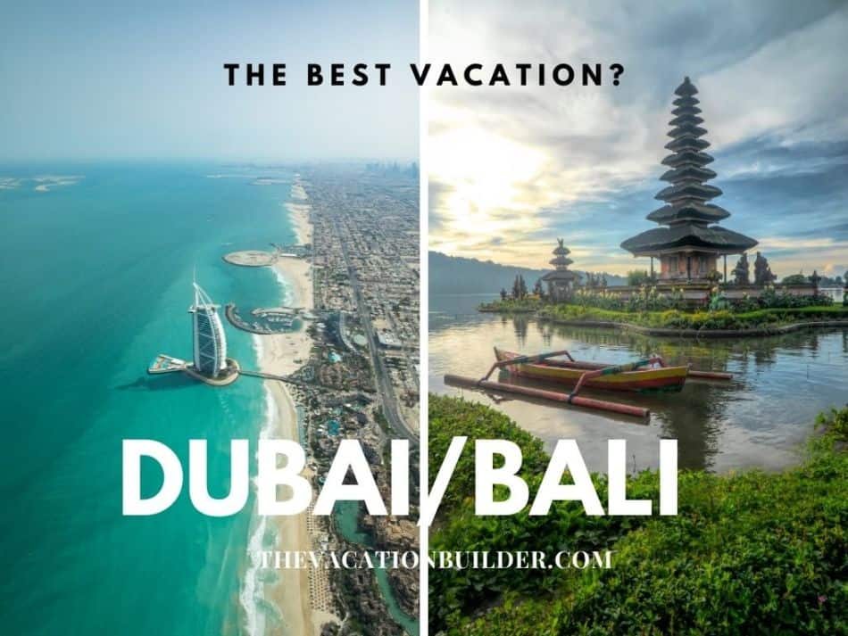 Dubai or Bali, Where is Better for a Vacation | The Vacation Builder