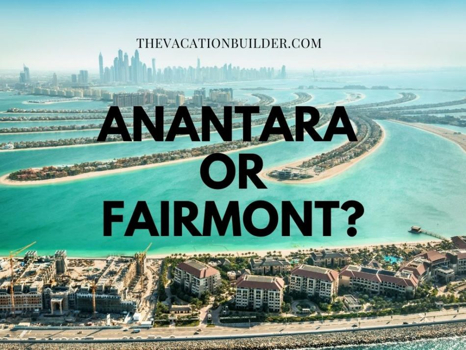 Anantara or Fairmont The Palm | The Vacation Builder