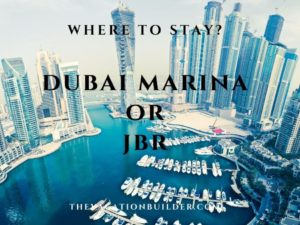 Where is Better to Stay - Dubai Marina or JBR | The Vacation Builder