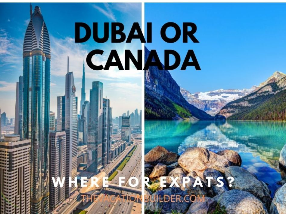 Dubai or Canada - Where is Better for Expats? | The Vacation Builder