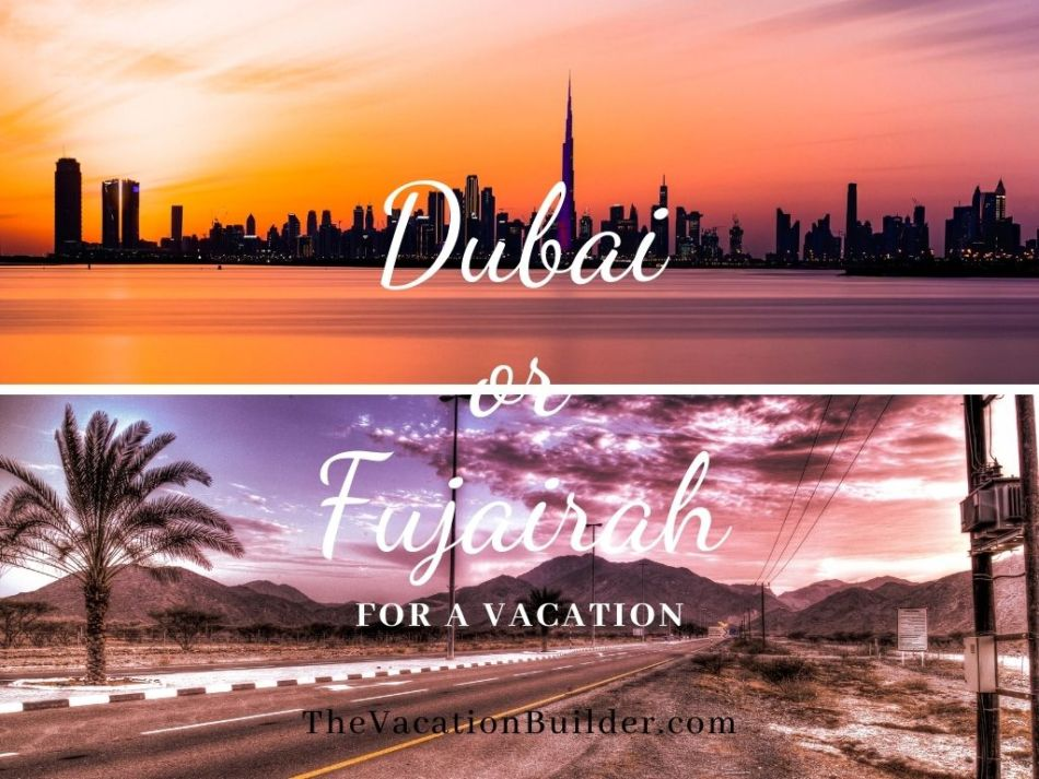 Dubai or Fujairah for a Vacation   The Vacation Builder