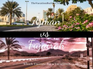 Ajman or Fujairah for a Vacation | The Vacation Builder