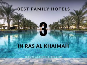 The Best 3 Family Hotels in Ras Al Khaimah | The Vacation Builder