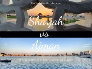 Sharjah or Ajman - Which is the better vacation outside Dubai?