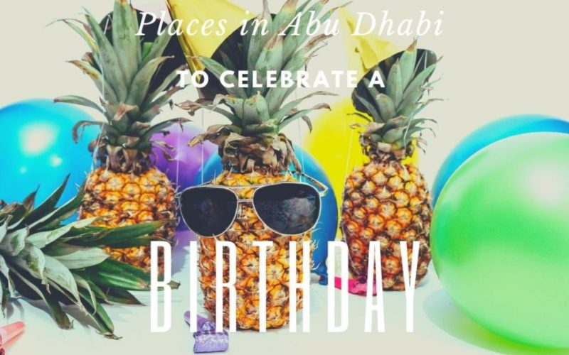 Places in Abu Dhabi to Celebrate a Birthday | The Vacation Builder