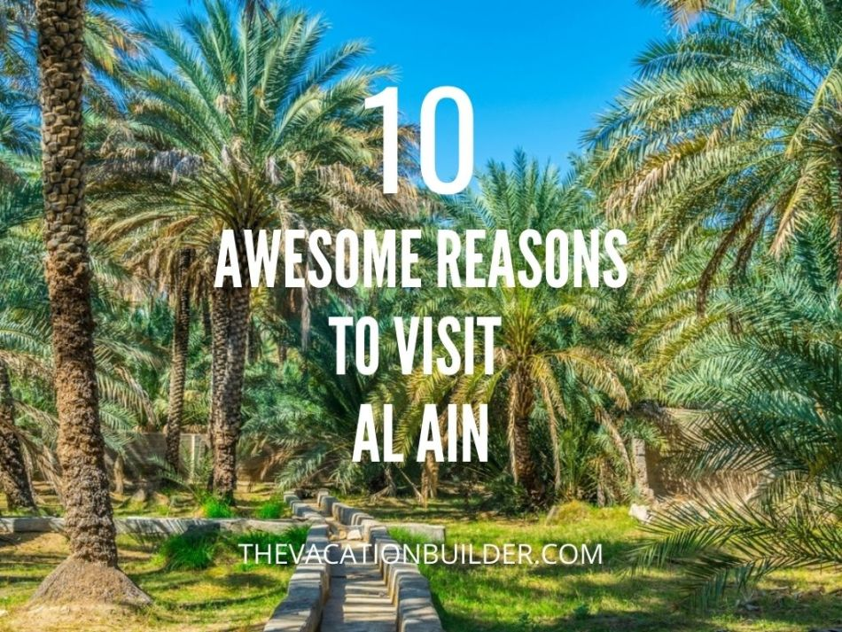 10 Reasons to Visit Al Ain | The Vacation Builder