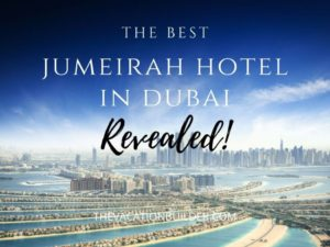 Best Jumeirah Hotel in Dubai | The Vacation Builder