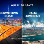 Downtown Dubai or The Palm - Where is Better to Stay? The Vacation Builder