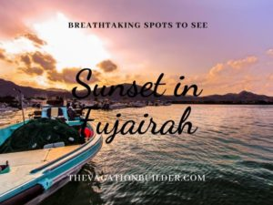 7 Breath-taking Spots to Catch Sunrise and Sunset in Fujairah | The Vacation Builder